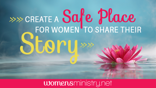 Create a Safe Place for Women to Share Their Story